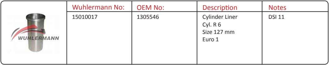 Wuhlermann No: OEM No: Description Notes 15010017 1305546 Cylinder Liner Cyl. R 6 Size 127