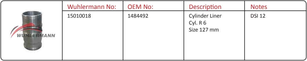 Wuhlermann No: OEM No: Description Notes 15010018 1484492 Cylinder Liner Cyl. R 6 Size 127