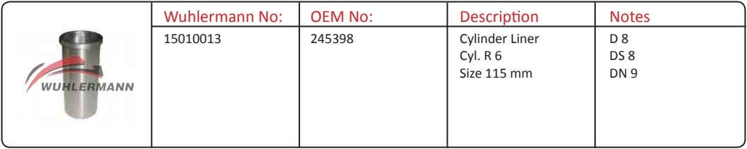 Wuhlermann No: OEM No: Description Notes 15010013 245398 Cylinder Liner D 8 Cyl. R 6