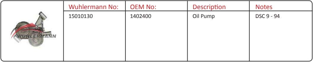 Wuhlermann No: OEM No: Description Notes 15010130 1402400 Oil Pump DSC 9 - 94