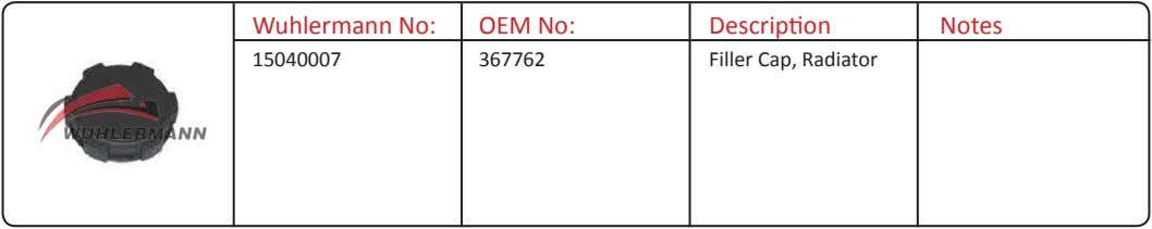 Wuhlermann No: OEM No: Description Notes 15040007 367762 Filler Cap, Radiator