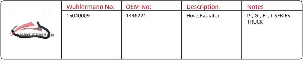 Wuhlermann No: OEM No: Description Notes 15040009 1446221 Hose,Radiator P-, G-, R-, T SERIES TRUCK