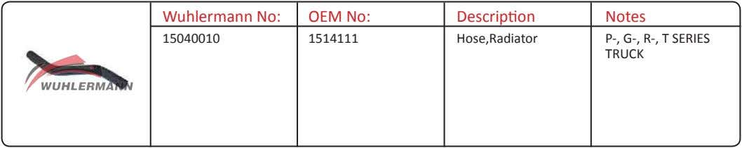 Wuhlermann No: OEM No: Description Notes 15040010 1514111 Hose,Radiator P-, G-, R-, T SERIES TRUCK