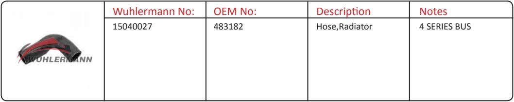 Wuhlermann No: OEM No: Description Notes 15040027 483182 Hose,Radiator 4 SERIES BUS