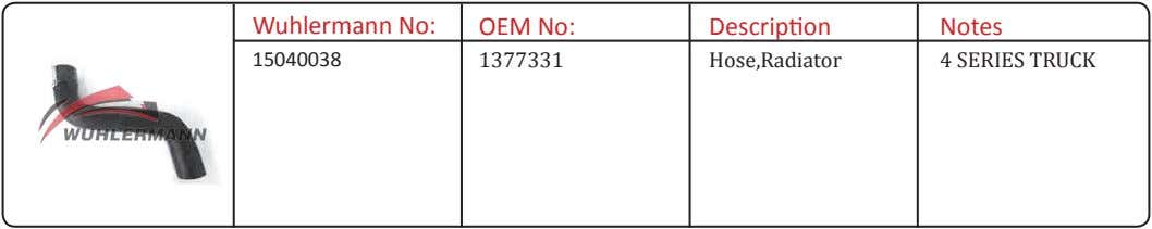 Wuhlermann No: OEM No: Description Notes 15040038 1377331 Hose,Radiator 4 SERIES TRUCK
