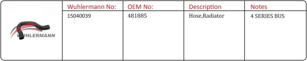 Wuhlermann No: OEM No: Description Notes 15040039 481885 Hose,Radiator 4 SERIES BUS