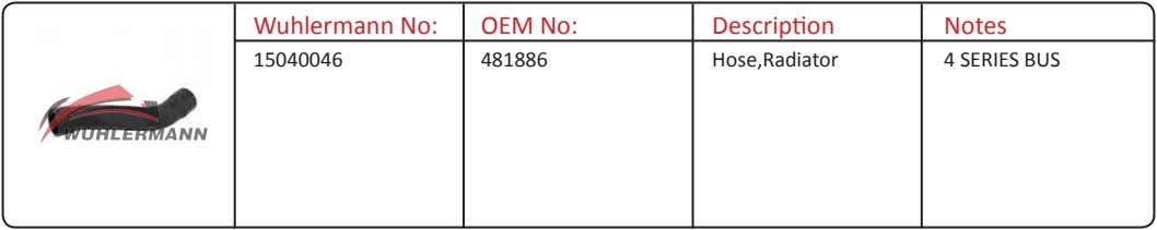 Wuhlermann No: OEM No: Description Notes 15040046 481886 Hose,Radiator 4 SERIES BUS