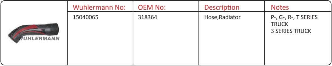 Wuhlermann No: OEM No: Description Notes 15040065 318364 Hose,Radiator P-, G-, R-, T SERIES TRUCK