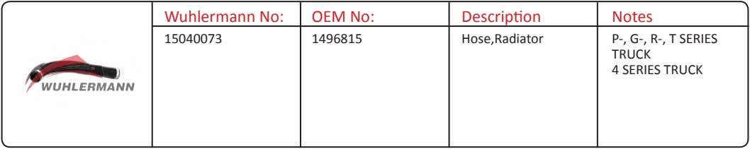 Wuhlermann No: OEM No: Description Notes 15040073 1496815 Hose,Radiator P-, G-, R-, T SERIES TRUCK
