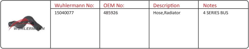 Wuhlermann No: OEM No: Description Notes 15040077 485926 Hose,Radiator 4 SERIES BUS