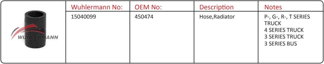 Wuhlermann No: OEM No: Description Notes 15040099 450474 Hose,Radiator P-, G-, R-, T SERIES TRUCK
