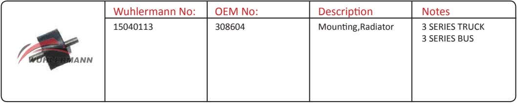 Wuhlermann No: OEM No: Description Notes 15040113 308604 Mounting,Radiator 3 SERIES TRUCK 3 SERIES BUS