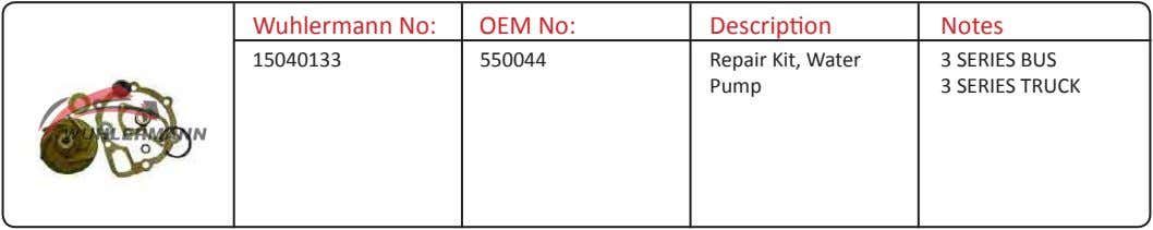 Wuhlermann No: OEM No: Description Notes 15040133 550044 Repair Kit, Water Pump 3 SERIES BUS