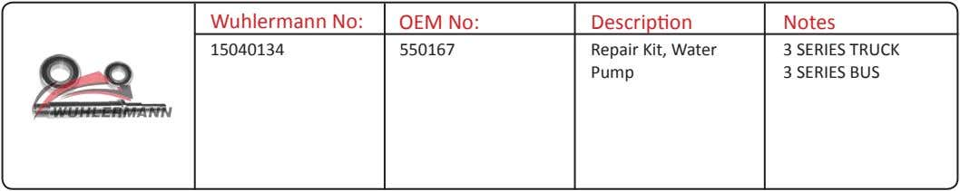 Wuhlermann No: OEM No: Description Notes 15040134 550167 Repair Kit, Water Pump 3 SERIES TRUCK