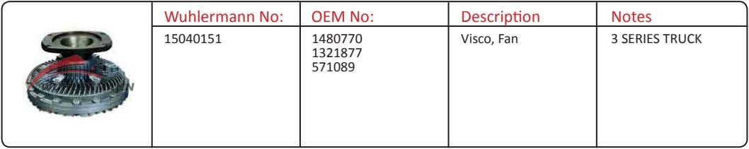 Wuhlermann No: OEM No: Description Notes 15040151 1480770 Visco, Fan 3 SERIES TRUCK 1321877 571089
