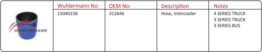 Wuhlermann No: OEM No: Description Notes 15040158 312646 Hose, Intercooler 4 SERIES TRUCK 3 SERIES