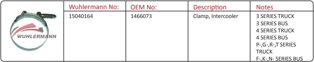 Wuhlermann No: OEM No: Description Notes 15040164 1466073 Clamp, Intercooler 3 SERIES TRUCK 3 SERIES