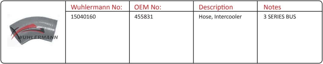 Wuhlermann No: OEM No: Description Notes 15040160 455831 Hose, Intercooler 3 SERIES BUS