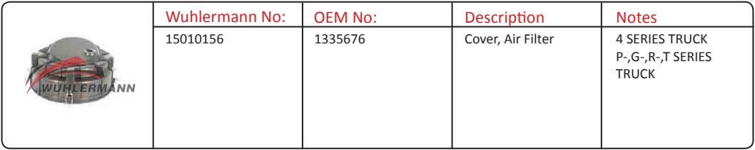 Wuhlermann No: OEM No: Description Notes 15010156 1335676 Cover, Air Filter 4 SERIES TRUCK P-,G-,R-,T