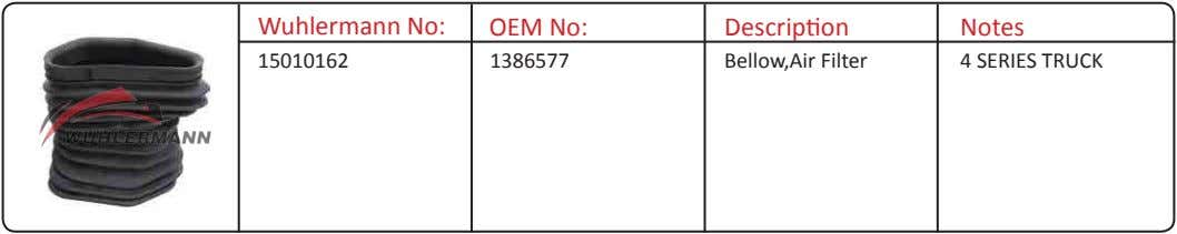 Wuhlermann No: OEM No: Description Notes 15010162 1386577 Bellow,Air Filter 4 SERIES TRUCK