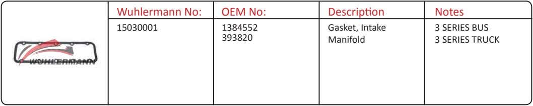 Wuhlermann No: OEM No: Description Notes 15030001 1384552 Gasket, Intake 3 SERIES BUS 393820 Manifold