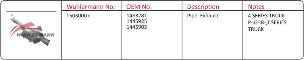 Wuhlermann No: OEM No: Description Notes 15030007 1483281 Pipe, Exhaust 4 SERIES TRUCK 1445925 P-,G-,R-,T