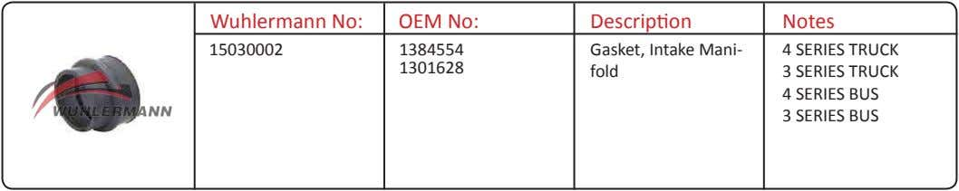 Wuhlermann No: OEM No: Description Notes 15030002 1384554 Gasket, Intake Mani- 4 SERIES TRUCK 1301628