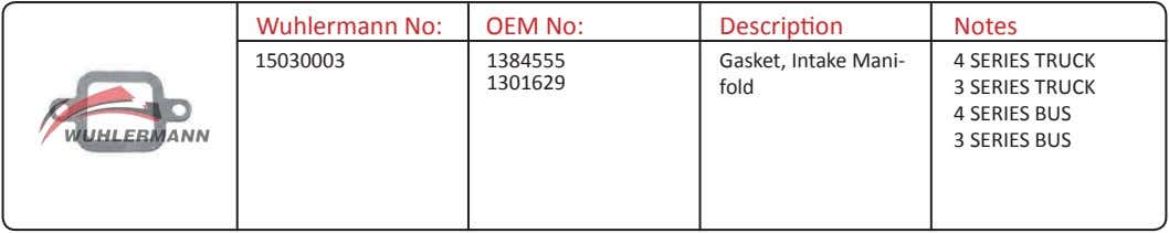Wuhlermann No: OEM No: Description Notes 15030003 1384555 Gasket, Intake Mani- 4 SERIES TRUCK 1301629