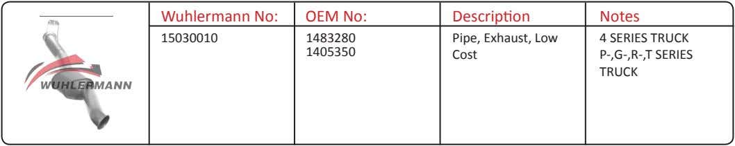 Wuhlermann No: OEM No: Description Notes 15030010 1483280 Pipe, Exhaust, Low 4 SERIES TRUCK 1405350