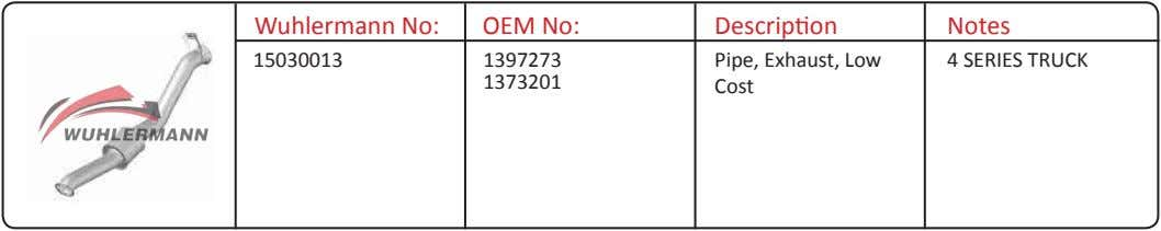 Wuhlermann No: OEM No: Description Notes 15030013 1397273 Pipe, Exhaust, Low 4 SERIES TRUCK 1373201