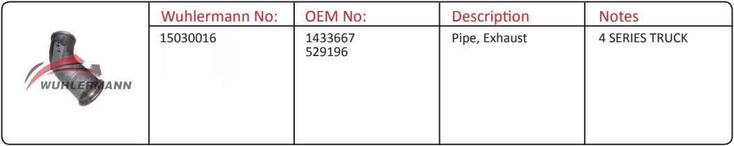 Wuhlermann No: OEM No: Description Notes 15030016 1433667 Pipe, Exhaust 4 SERIES TRUCK 529196