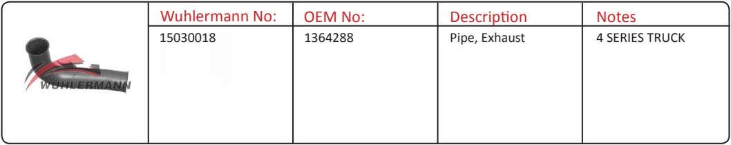 Wuhlermann No: OEM No: Description Notes 15030018 1364288 Pipe, Exhaust 4 SERIES TRUCK