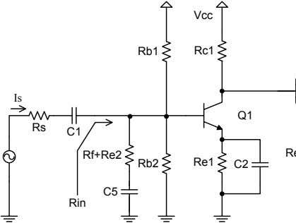 Vcc Rb1 Rc1 Is Q1 Rs C1 Rf+Re2 Rb2 Re1 C2 C5 Rin