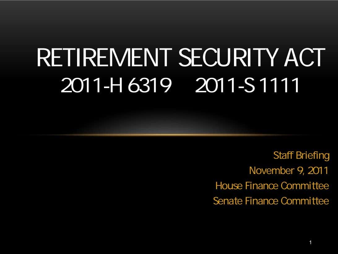 RETIREMENT SECURITY ACT 2011-H 6319 2011-S 1111 Staff Briefing November 9, 2011 House Finance Committee