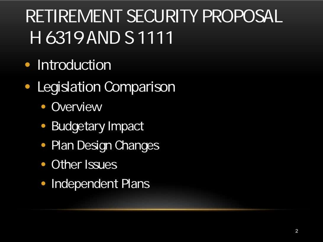 RETIREMENT SECURITY PROPOSAL H 6319 AND S 1111 • Introduction • Legislation Comparison • Overview
