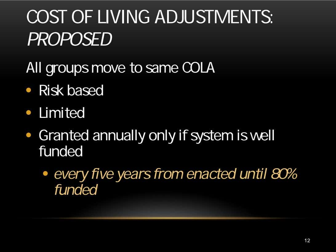 COST OF LIVING ADJUSTMENTS: PROPOSED All groups move to same COLA • Risk based •