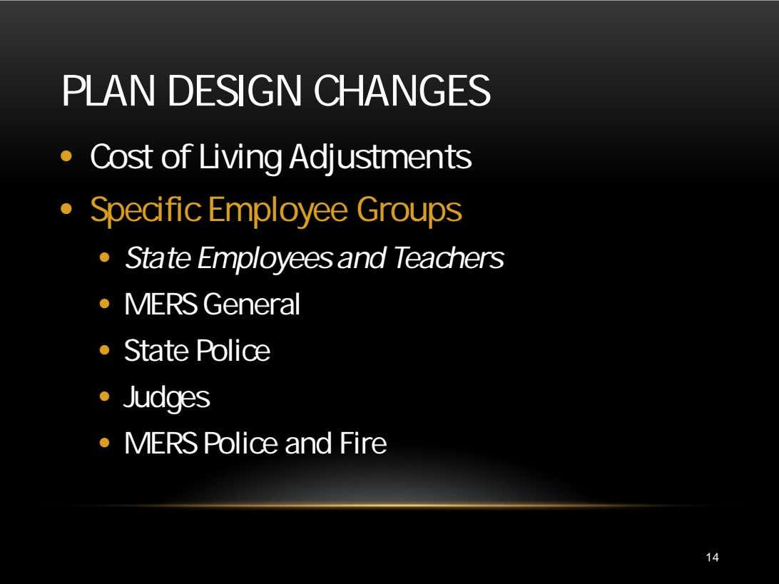 PLAN DESIGN CHANGES • Cost of Living Adjustments • Specific Employee Groups • State Employees