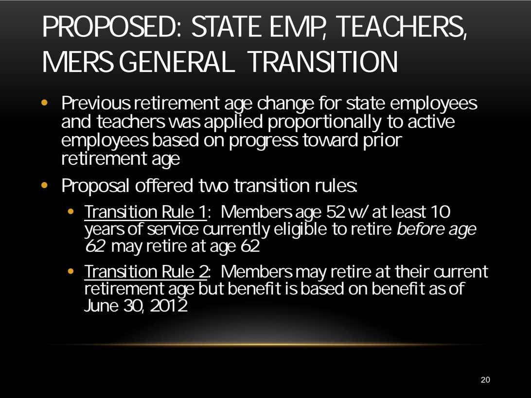 PROPOSED: STATE EMP, TEACHERS, MERS GENERAL TRANSITION • Previous retirement age change for state employees
