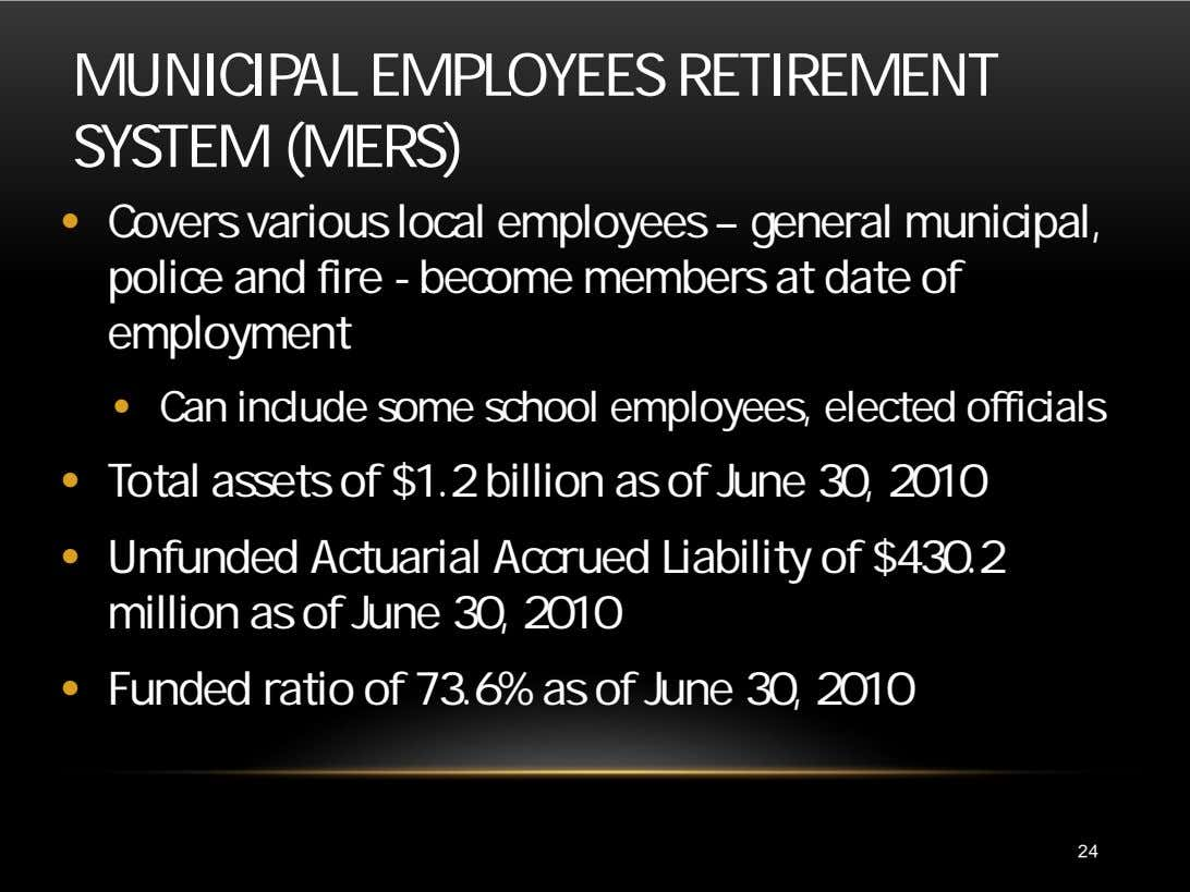 MUNICIPAL EMPLOYEES RETIREMENT SYSTEM (MERS) • Covers various local employees – general municipal, police and