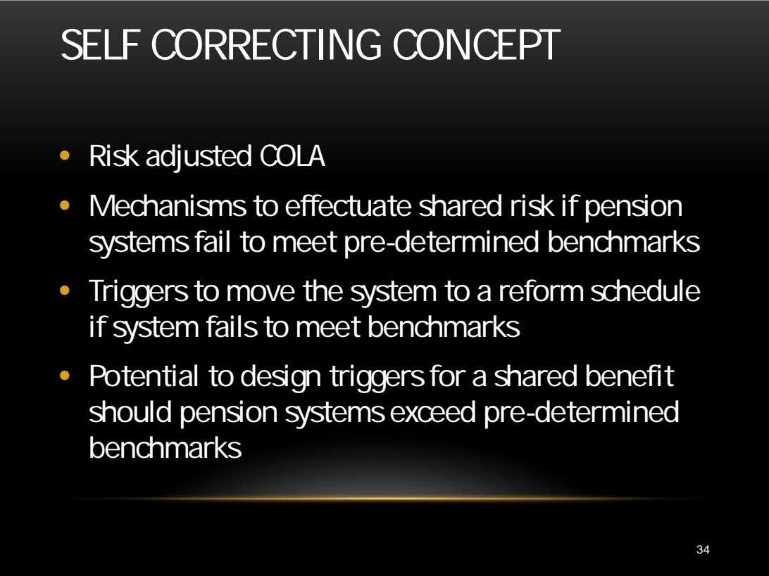 SELF CORRECTING CONCEPT • Risk adjusted COLA • Mechanisms to effectuate shared risk if pension