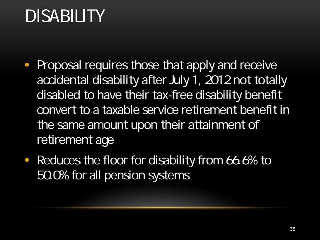 DISABILITY • Proposal requires those that apply and receive accidental disability after July 1, 2012