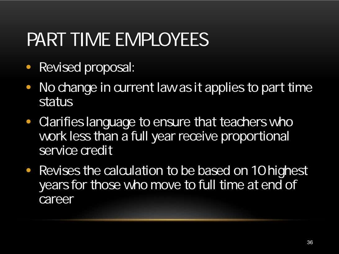 PART TIME EMPLOYEES • Revised proposal: • No change in current law as it applies