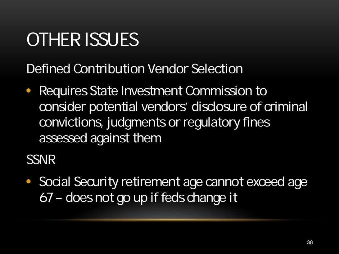 OTHER ISSUES Defined Contribution Vendor Selection • Requires State Investment Commission to consider potential
