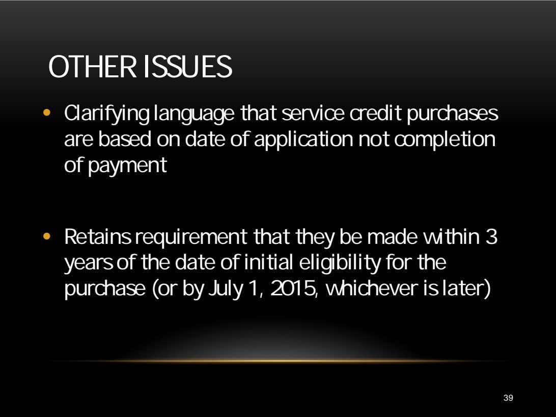 OTHER ISSUES • Clarifying language that service credit purchases are based on date of application