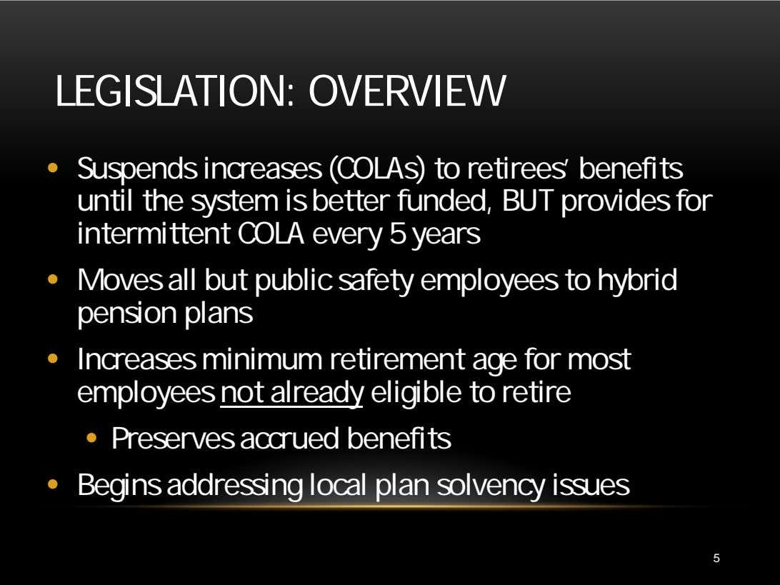LEGISLATION: OVERVIEW • Suspends increases (COLAs) to retirees' benefits until the system is better funded,