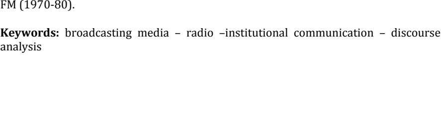 FM!(1970V80).! ' Keywords:' broadcasting! media! –! radio! –institutional! communication! –! discourse! analysis!! ' ' ' '