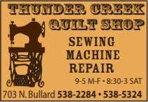 Thunder Creek Quilt Shop SEWING MACHINE REPAIR 9-5 M-F • 8:30-3 SAT 703 N. Bullard