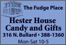 The Fudge Place Hester House Candy and Gifts 316 N. Bullard • 388-1360 Mon-Sat 10-5