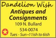 Antiques and Consignments 109 N. Bullard 534-0074 Tues - Sun •11ish to 6ish
