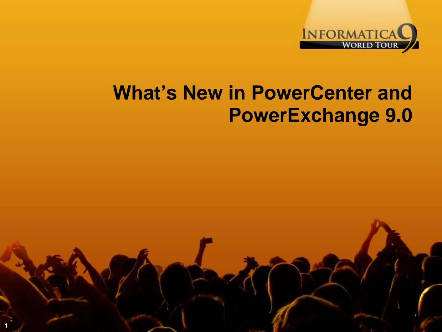 What's New in PowerCenter and PowerExchange 9.0 1